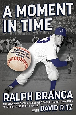 A Moment in Time: An American Story of Baseball, Heartbreak, and Grace - Branca, Ralph, and Ritz, David