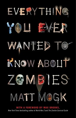 Everything You Ever Wanted to Know about Zombies - Mogk, Matt, and Brooks, Max (Foreword by)