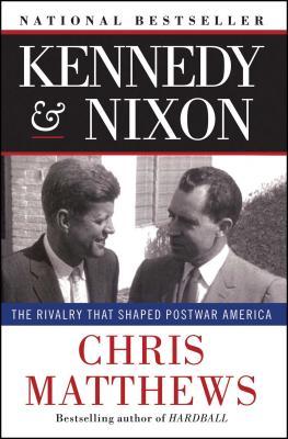 Kennedy & Nixon: The Rivalry That Shaped Postwar America - Matthews, Christopher