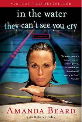In the Water They Can't See You Cry: A Memoir - Beard, Amanda, and Paley, Rebecca