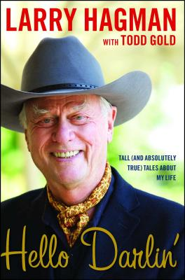 Hello Darlin': Tall (and Absolutely True) Tales about My Life - Hagman, Larry, and Gold, Todd