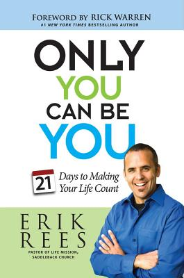 Only You Can Be You: 21 Days to Making Your Life Count - Rees, Erik, and Warren, Rick, D.Min. (Foreword by)