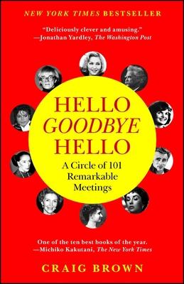Hello Goodbye Hello: A Circle of 101 Remarkable Meetings - Brown, Craig