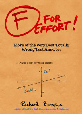 F for Effort!: More of the Very Best Totally Wrong Test Answers - Benson, Richard