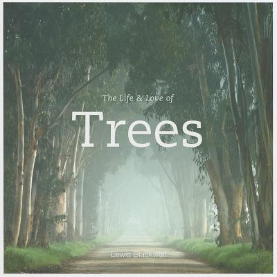 The Life & Love of Trees - Blackwell, Lewis