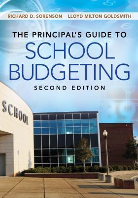 The Principal's Guide to School Budgeting - Sorenson, Richard D, Dr. (Editor), and Goldsmith, Lloyd M (Editor)