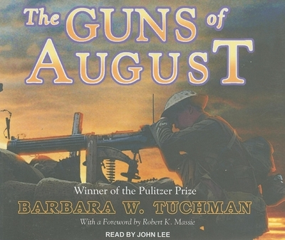 The Guns of August - Tuchman, Barbara Wertheim, and Lee, John (Read by), and Massie, Robert K (Foreword by)