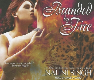 Branded by Fire - Singh, Nalini, and Dawe, Angela (Read by)