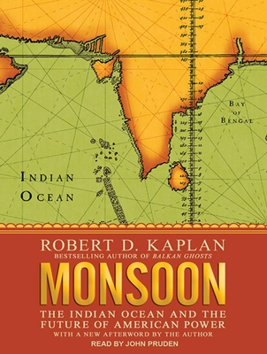 Monsoon: The Indian Ocean and the Future of American Power - Kaplan, Robert D, and Pruden, John (Read by)