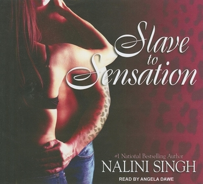 Slave to Sensation - Singh, Nalini, and Dawe, Angela (Read by)