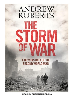 The Storm of War: A New History of the Second World War - Roberts, Andrew, and Rodska, Christian (Read by)