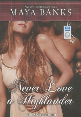 Never Love a Highlander - Banks, Maya, and Potter, Kirsten (Read by)