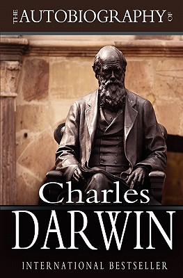 The Autobiography of Charles Darwin: 1809-1882 - Darwin, Charles, Professor, and Darwin, Francis, Sir (Editor)