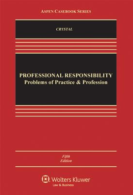 Professional Responsibility: Problems of Practice and the Profession, Fifth Edition - Crystal, Nathan M