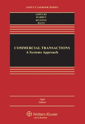 Commercial Transactions: A Systems Approach - LoPucki, Lynn M, and Warren, Elizabeth, Professor, and Keating, Daniel