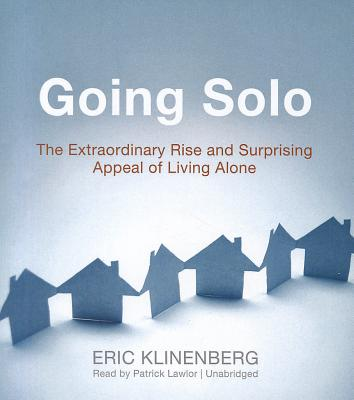 Going Solo: The Extraordinary Rise and Surprising Appeal of Living Alone - Klinenberg, Eric, and Lawlor, Patrick Girard (Read by)