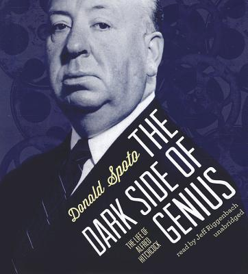 The Dark Side of Genius: The Life of Alfred Hitchcock - Spoto, Donald, M.A., Ph.D., and Riggenbach, Jeff (Read by)