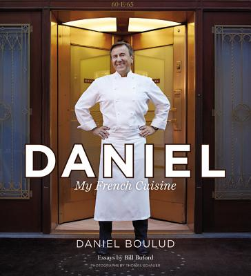 Daniel: My French Cuisine - Boulud, Daniel, and Bigar, Sylvie, and Schauer, Thomas (Photographer)