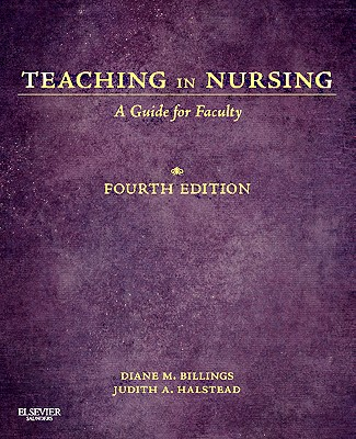 Teaching in Nursing: A Guide for Faculty - Billings, Diane M, Edd, RN, Faan, and Halstead, Judith A