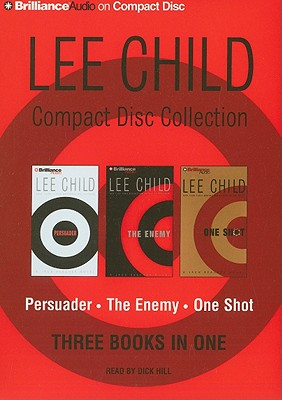 Lee Child Compact Disc Collection: Persuader/The Enemy/One Shot - Child, Lee, and Hill, Dick (Read by)