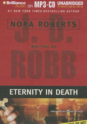 Eternity in Death - Roberts, Nora, and Robb, J D, and Ericksen, Susan (Performed by)