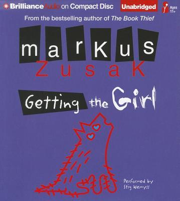 Getting the Girl - Zusak, Markus, and Wemyss, Stig (Performed by)