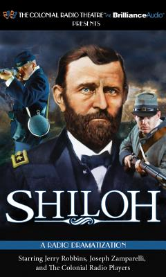 Shiloh - Robbins, Jerry (Read by), and Zamparelli, Joseph, Jr. (Read by), and Colonial Radio Players (Read by)