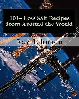 101+ Low Salt Recipes from Around the World - Johnson, Ray, Jr.
