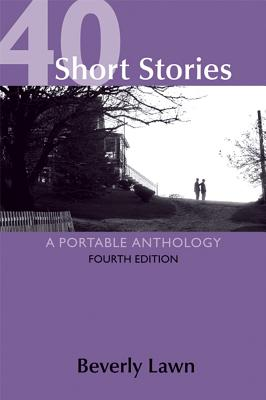 40 Short Stories: A Portable Anthology - Lawn, Beverly