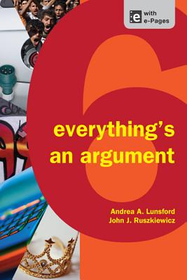 Everything's an Argument - Lunsford, Andrea A, and Ruszkiewicz, John J, and Walters, Keith