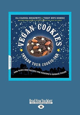 Vegan Cookies Invade Your Cookie Jar: 100 Dairy-Free Recipes for Everyone's Favorite Treats - Moskowitz, Isa Chandra