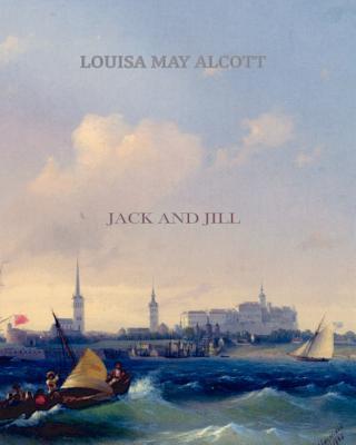 Jack and Jill - Alcott, Louisa May