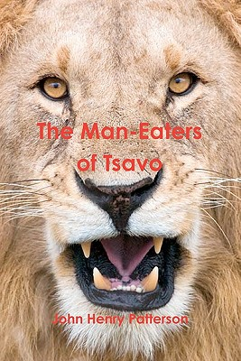 The Man-Eaters of Tsavo - Patterson, John Henry