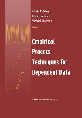 Empirical Process Techniques for Dependent Data - Dehling, Herold (Editor), and Mikosch, Thomas (Editor), and Sorensen, Michael (Editor)
