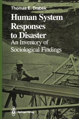 Human System Responses to Disaster: An Inventory of Sociological Findings - Drabek, Thomas E