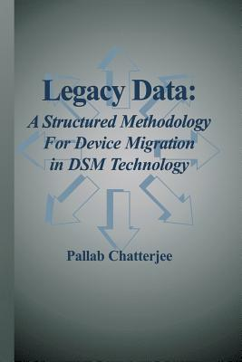 Legacy Data: A Structured Methodology for Device Migration in Dsm Technology - Chatterjee, Pallab