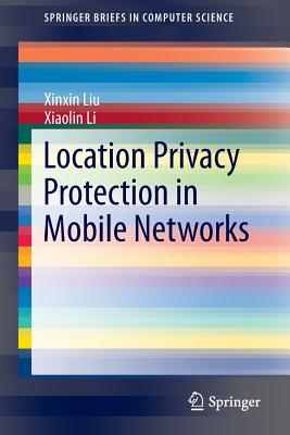 Location Privacy Protection in Mobile Networks - Liu, Xinxin, and Li, Xiaolin
