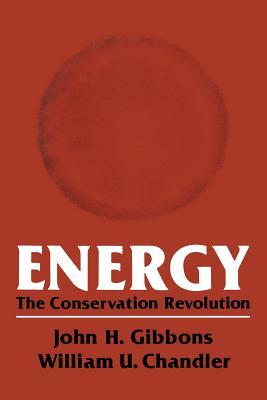 Energy: The Conservation Revolution - Gibbons, John