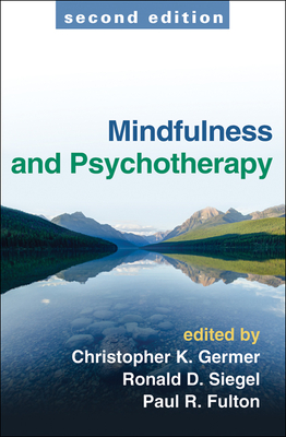 Mindfulness and Psychotherapy - Germer, Christopher K, PhD (Editor), and Siegel, Ronald D, Dr., Psyd (Editor), and Fulton, Paul R, Ed.D. (Editor)