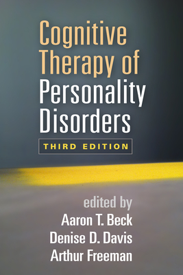 Cognitive Therapy of Personality Disorders - Beck, Aaron T, MD (Editor), and Davis, Denise D, PhD (Editor), and Freeman, Arthur, Edd (Editor)