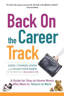 Back on the Career Track: A Guide for Stay-At-Home Moms Who Want to Return to Work - Cohen, Carol Fishman, and Rabin, Vivian Steir