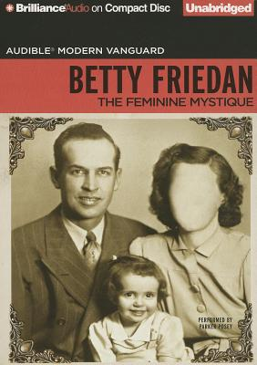 The Feminine Mystique - Friedan, Betty, Professor, and Posey, Parker (Performed by)