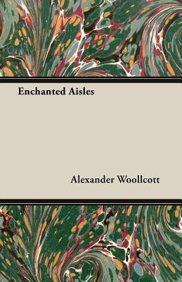 Enchanted Aisles - Woollcott, Alexander, Professor