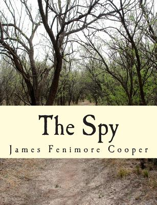 The Spy: A Tale of the Neutral Ground - Cooper, James Fenimore, and Summit Classic Press (Editor)
