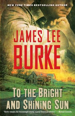 To the Bright and Shining Sun - Burke, James Lee