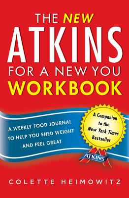 The New Atkins for a New You Workbook: A Weekly Food Journal to Help You Shed Weight and Feel Great - Heimowitz, Colette