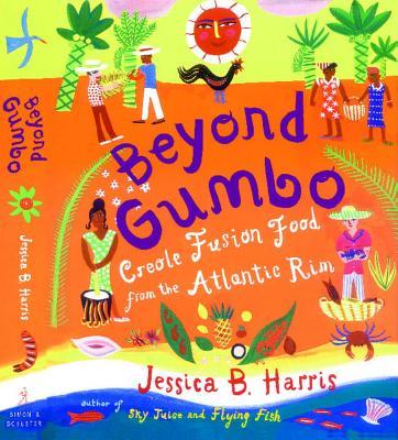 Beyond Gumbo: Creole Fusion Food from the Atlantic Rim - Harris, Jessica B