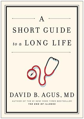 A Short Guide to a Long Life - Agus, David B, M.D., and Loberg, Kristin