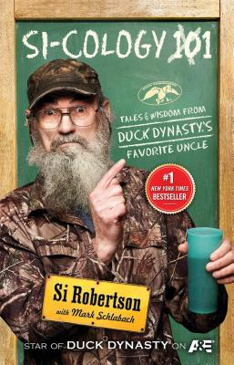 Si-Cology 1: Tales and Wisdom from Duck Dynasty's Favorite Uncle - Robertson, Si, and Schlabach, Mark