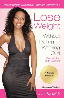 Lose Weight Without Dieting or Working Out! - Smith, J J